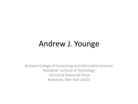 Andrew J. Younge Golisano College of Computing and Information Sciences Rochester Institute of Technology 102 Lomb Memorial Drive Rochester, New York 14623.