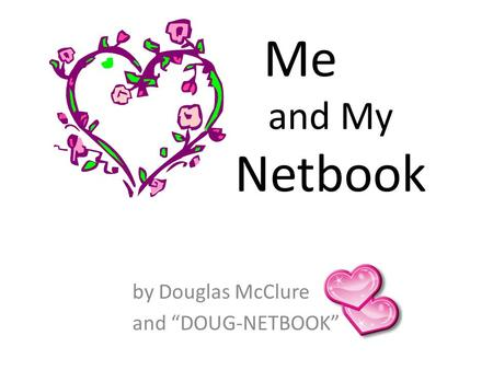 "Me x and My Netbook by Douglas McClure and ""DOUG-NETBOOK"""
