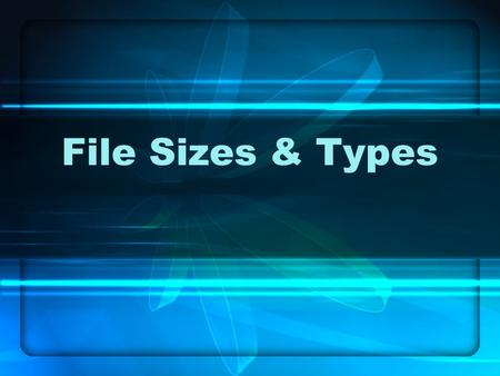 File Sizes & Types. Size Matters Kilobytes (K) 1024 bytes = 1 kilobyte— a tiny trademark graphic or log might be a few kilobytes in size, whereas a full.