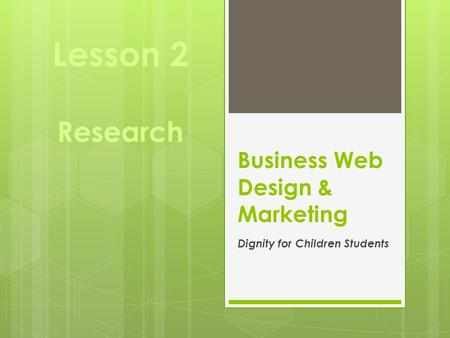 Business Web Design & Marketing Dignity for Children Students Lesson 2 Research.