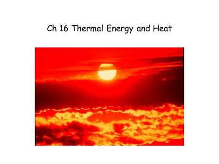 Ch 16 Thermal Energy and Heat