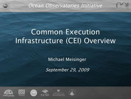Ocean Observatories Initiative Common Execution Infrastructure (CEI) Overview Michael Meisinger September 29, 2009.