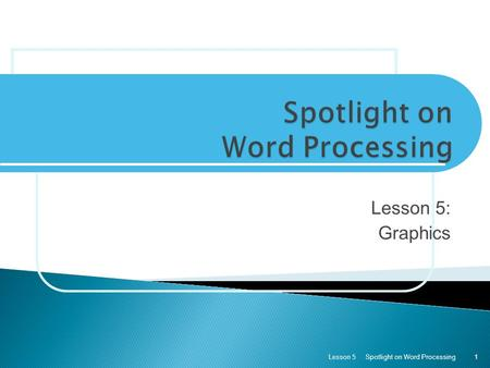 Lesson 5: Graphics Spotlight on Word ProcessingLesson 51.