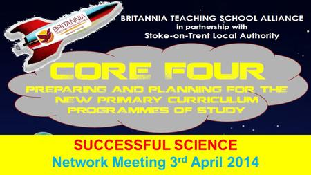 SUCCESSFUL SCIENCE Network Meeting 3 rd April 2014.
