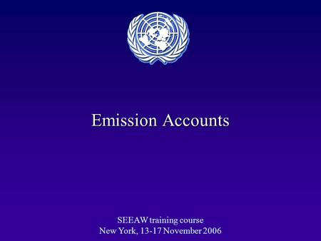 Emission Accounts SEEAW training course New York, 13-17 November 2006.