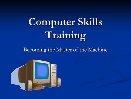 Computer Skills Training Becoming the Master of the Machine.