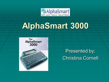 AlphaSmart 3000 Presented by: Christina Cornell. AlphaSmart 3000  The AlphaSmart is easy to use, portable, and affordable.  It enables you to type,