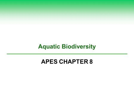 Aquatic Biodiversity APES CHAPTER 8. CORE CASE STUDY –CORAL REEFS  What coral reefs require?  Dissolved oxygen, light & nutrients  What threatens coral.