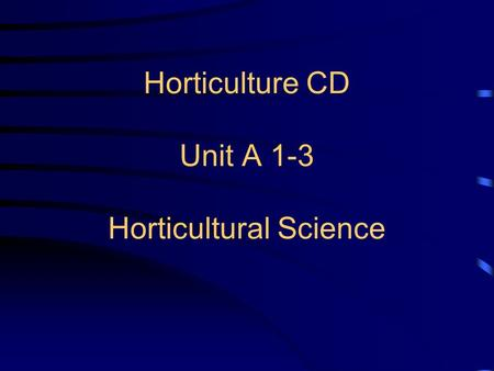 Horticulture CD Unit A 1-3 Horticultural Science.