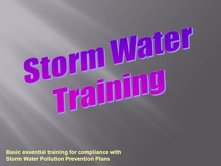 Basic essential training for compliance with Storm Water Pollution Prevention Plans.