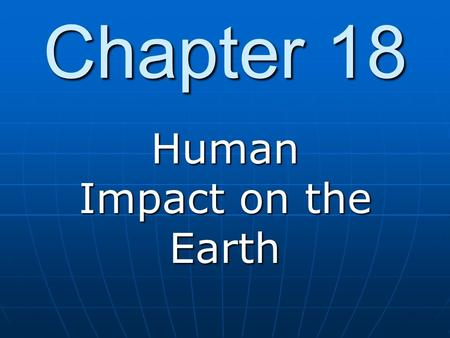 Chapter 18 Human Impact on the Earth. Water Water Air Air Soil Soil.