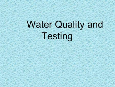Water Quality and Testing. Water Quality Water quality is the physical, chemical and biological characteristics of water The vast majority of surface.