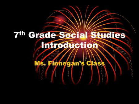 7 th Grade Social Studies Introduction Ms. Finnegan's Class.
