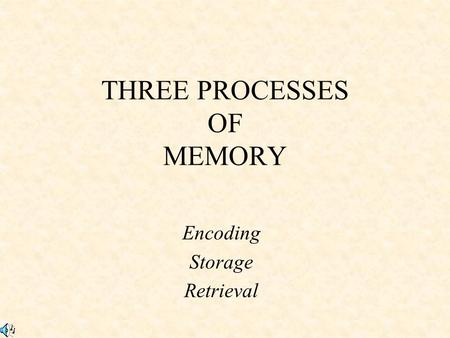 THREE PROCESSES OF MEMORY Encoding Storage Retrieval.