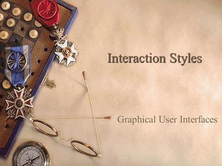 Interaction Styles Graphical User Interfaces. Graphical User Interfaces (GUI)  GUIs 1. WIMP (Windows, Icons, Menus and Pointers) 2. NERD (Navigation,