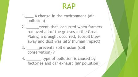 RAP 1.____ A change in the environment (air pollution) 2. ______event that occurred when farmers removed all of the grasses in the Great Plains, a drought.
