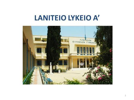 1 LANITEIO LYKEIO A'. 2  Laniteio Lykeio A' is the oldest school in our city.  It was founded in 1819 by a group of residents who were admirers of Greek.