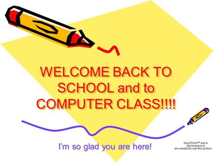 WELCOME BACK TO SCHOOL and to COMPUTER CLASS!!!!