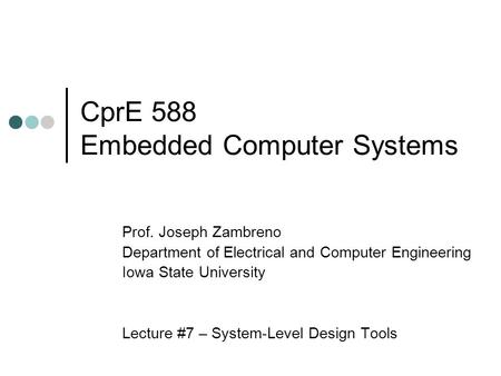 CprE 588 Embedded Computer Systems Prof. Joseph Zambreno Department of Electrical and Computer Engineering Iowa State University Lecture #7 – System-Level.