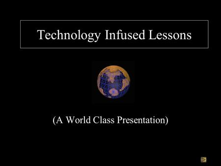Technology Infused Lessons (A World Class Presentation)
