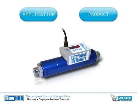 The complete flow monitoring solution Measure – Display – Switch – Transmit.
