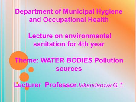 Department of Municipal Hygiene and Occupational Health Lecture on environmental sanitation for 4th year Theme: WATER BODIES Pollution sources Lecturer.