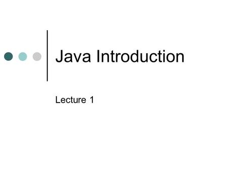 Java Introduction Lecture 1. Java Powerful, object-oriented language Free SDK and many resources at