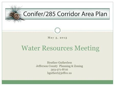 May 5, 2015 Water Resources Meeting Heather Gutherless Jefferson County Planning & Zoning 303-271-8716