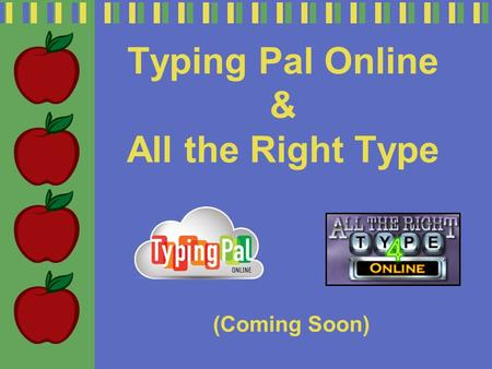 Typing Pal Online & All the Right Type (Coming Soon)