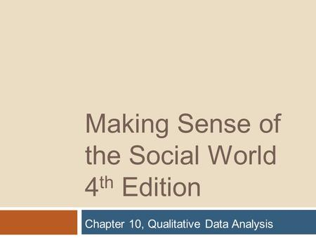 Making Sense of the Social World 4 th Edition Chapter 10, Qualitative Data Analysis.