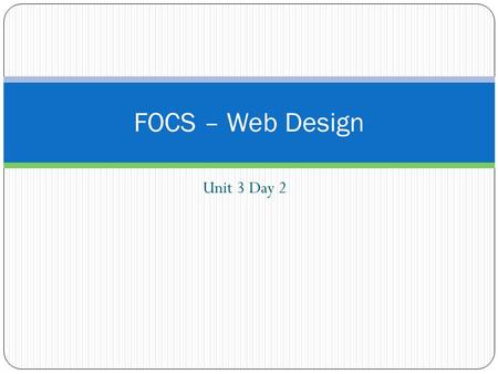 Unit 3 Day 2 FOCS – Web Design. Journal Unit #3 Entry #1 Which of the videos that we saw yesterday did you find the most interesting? What was it about.