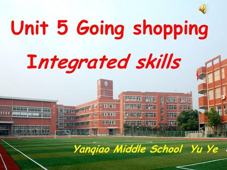 Unit 5 Going shopping Integrated skills Yanqiao Middle School Yu Ye.
