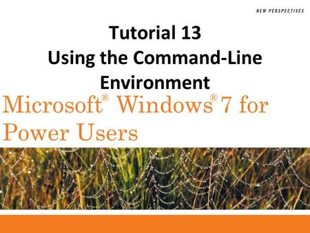®® Microsoft Windows 7 for Power Users Tutorial 13 Using the Command-Line Environment.