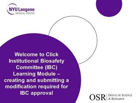O FFICE OF S CIENCE & R ESEARCH OSR O FFICE OF S CIENCE & R ESEARCH OSR Welcome to Click Institutional Biosafety Committee (IBC) Learning Module – creating.