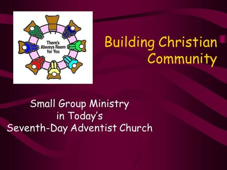 Building Christian Community Small Group Ministry in Today's Seventh-Day Adventist Church.