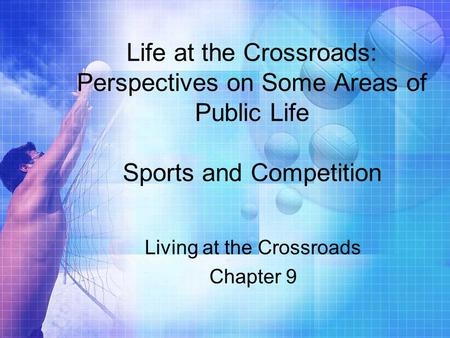 Life at the Crossroads: Perspectives on Some Areas of Public Life Sports and Competition Living at the Crossroads Chapter 9.