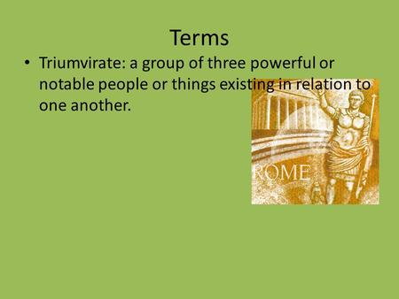 Terms Triumvirate: a group of three powerful or notable people or things existing in relation to one another.