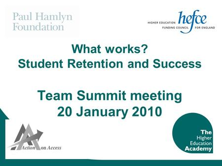 What works? Student Retention and Success Team Summit meeting 20 January 2010.