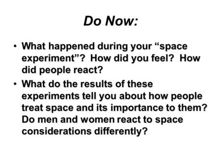 "Do Now: What happened during your ""space experiment""? How did you feel? How did people react?What happened during your ""space experiment""? How did you."