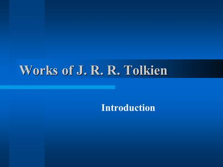 Works of J. R. R. Tolkien Introduction. Connection with modern world Loss of nature (wind, water as power) Loss of meaning (religion) Two reactions: Depth.
