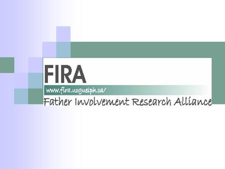 Father Involvement Research Alliance FIRA is a national alliance of researchers, community organizations and fathers, dedicated to the development and.