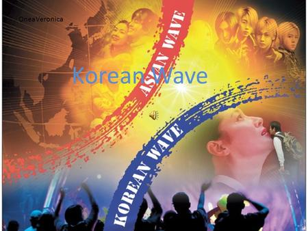 Korean Wave OneaVeronica 1. Explaining the phenomenon The Korean wave or Korea Fever refers to the significantly increased popularity of South Korea culture.