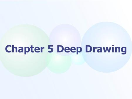 Chapter 5 Deep Drawing 5.1 Deformation process and mechanical analysis in deep drawing 5.2 Deep drawing process of cylindrical workpiece 5.3 Calculation.