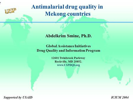 Abdelkrim Smine, Ph.D. Global Assistance Initiatives Drug Quality and Information Program 12601 Twinbrook Parkway Rockville, MD 20852. www.USPDQI.org Antimalarial.