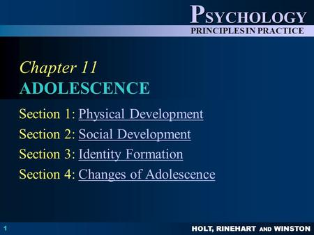 HOLT, RINEHART AND WINSTON P SYCHOLOGY PRINCIPLES IN PRACTICE 1 Chapter 11 ADOLESCENCE Section 1: Physical DevelopmentPhysical Development Section 2: Social.