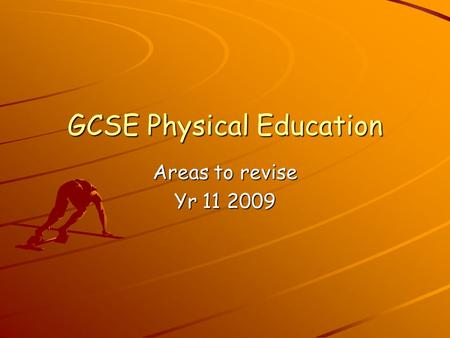 GCSE Physical Education Areas to revise Yr 11 2009.