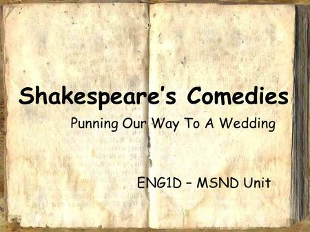Shakespeare's Comedies Punning Our Way To A Wedding ENG1D – MSND Unit.