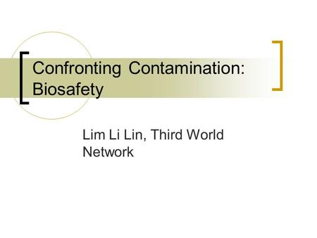 Confronting Contamination: Biosafety Lim Li Lin, Third World Network.
