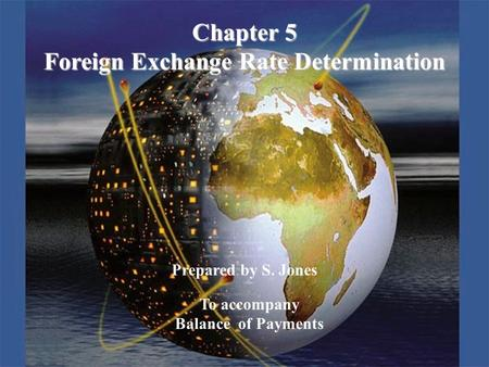Prepared by S. Jones To accompany Balance of Payments Chapter 5 Foreign Exchange Rate Determination.