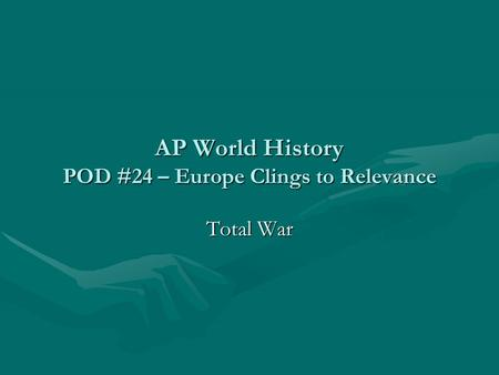 AP World History POD #24 – Europe Clings to Relevance Total War.
